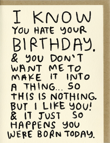 I Know You Hate Your Birthday Card