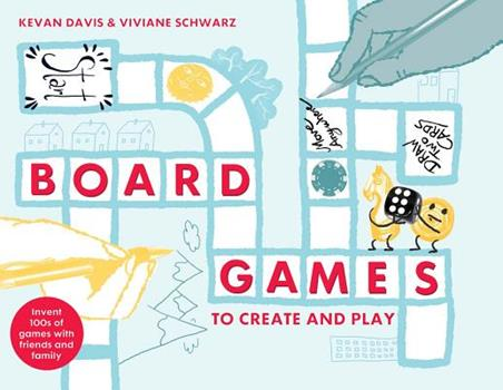 Board Games To Create and Play Invent Hundreds of Games about Everything, for Everyone, Everywhere