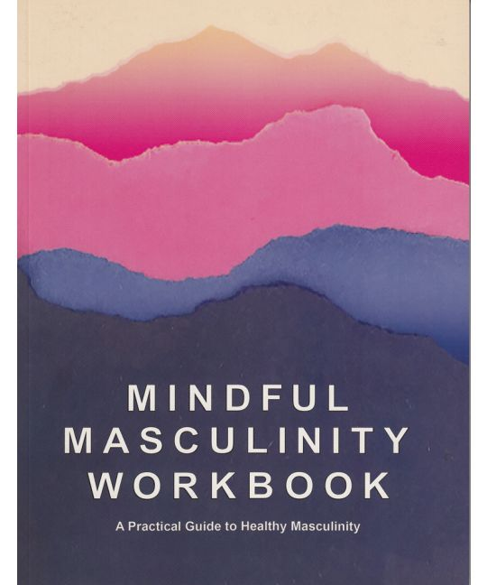 Mindful Masculinity Workbook