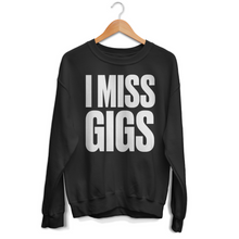 "Load image into Gallery viewer, UNISEX ""I MISS GIGS"" SWEATSHIRT"