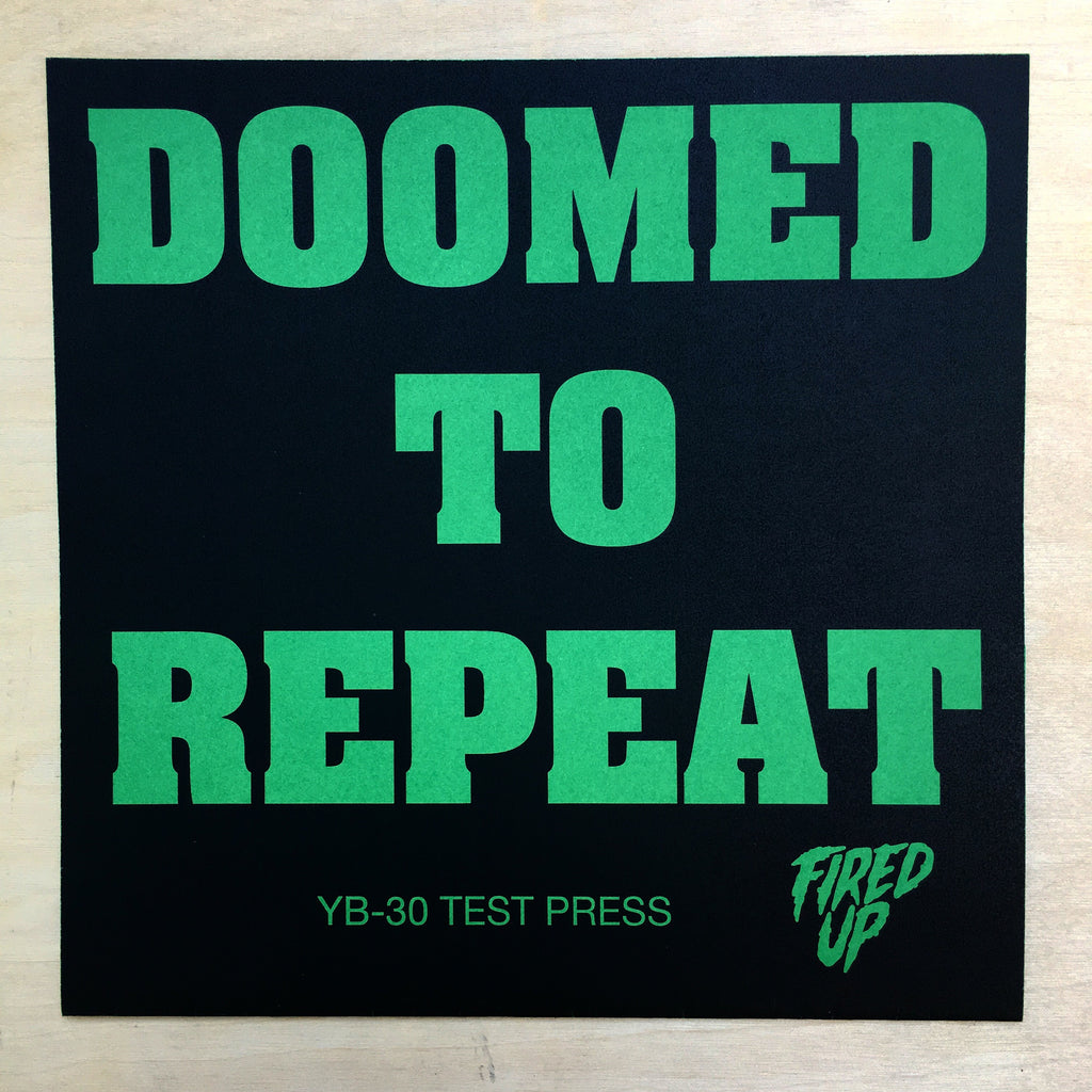 "Vault Copy: Fired Up ""Doomed to Repeat"" 7"" TEST PRESS"