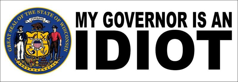 "My governor is an idiot bumper sticker - Wisconsin Version - 8.8"" x 3"" Decal - Powercall Sirens LLC"