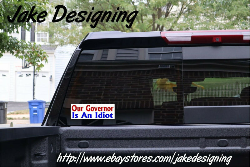 "OUR GOVERNOR IS AN IDIOT  Bumper Sticker 8.8"" x 3"" Sticker Buy 3 get one FREE - Powercall Sirens LLC"