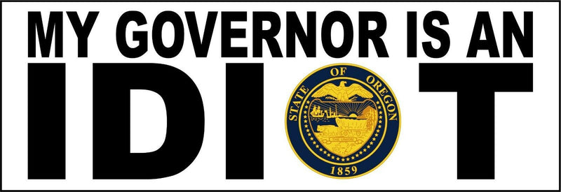 "My governor is an idiot bumper sticker - State of Oregon Version - 8.7"" x 3"" - Powercall Sirens LLC"