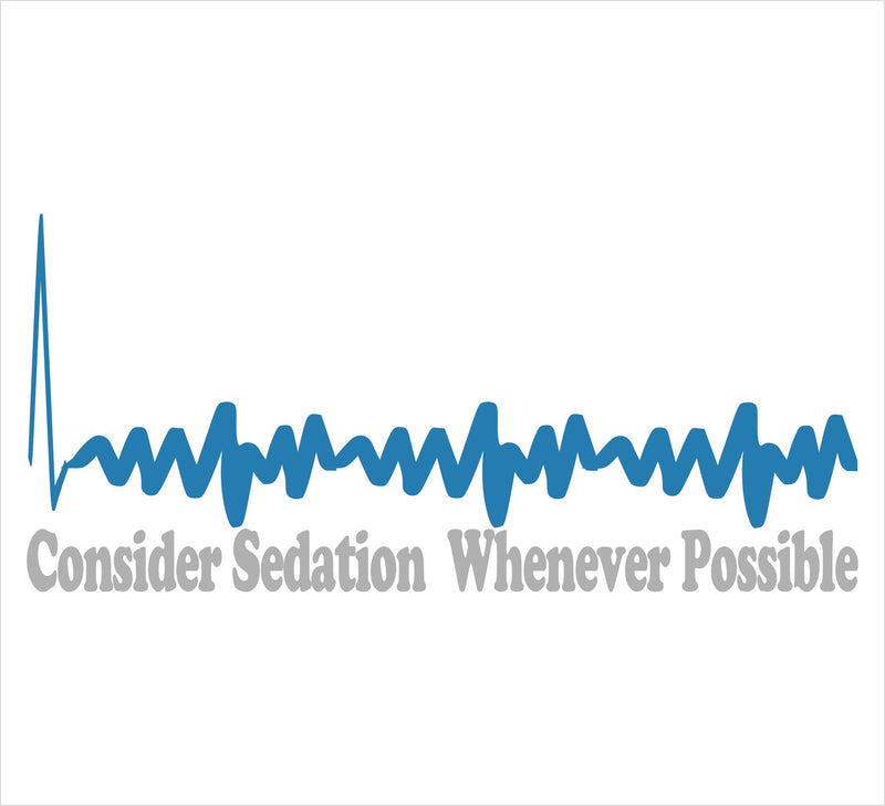 Consider Sedation Whenever Possible Decal - Powercall Sirens LLC