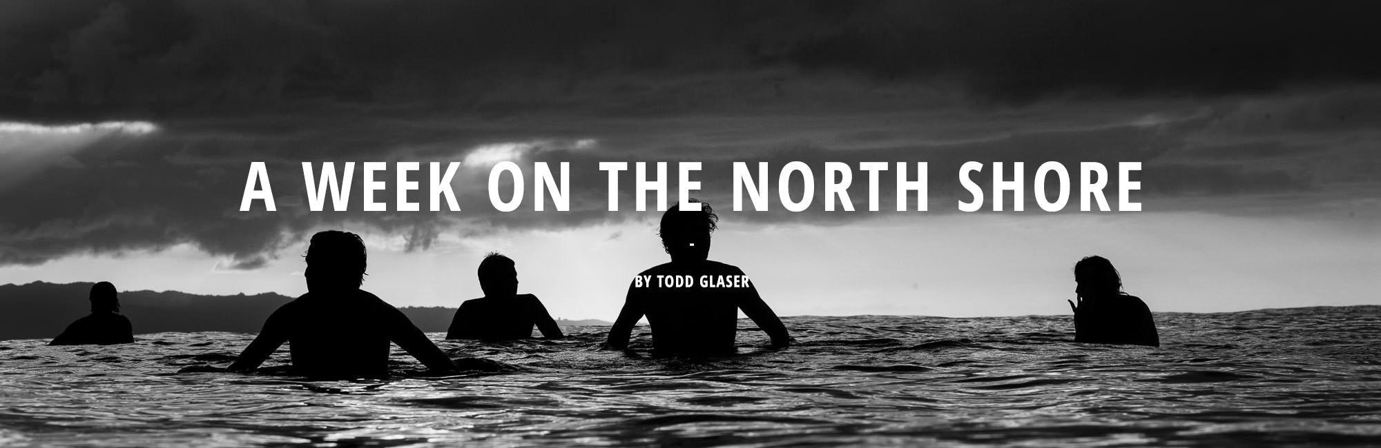 A Week on the North Shore by Todd Glaser