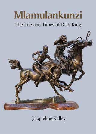 Mlamulankunzi The Life and Times of Dick King