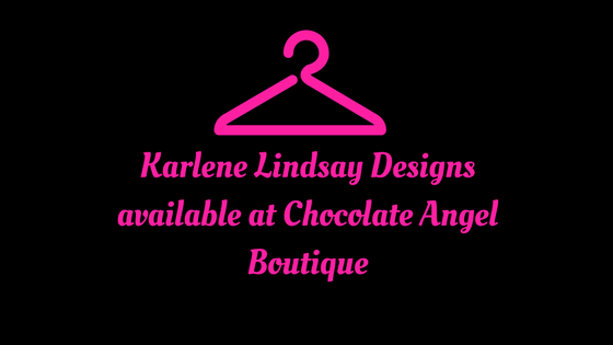 Karlene Lindsay Designs available at Chocolate Angel Boutique