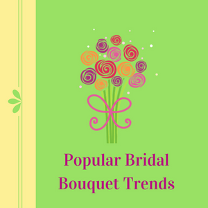 Popular Bridal Bouquet Trends
