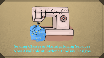 Sewing Classes & Manufacturing Services Now Available at Karlene Lindsay Designs