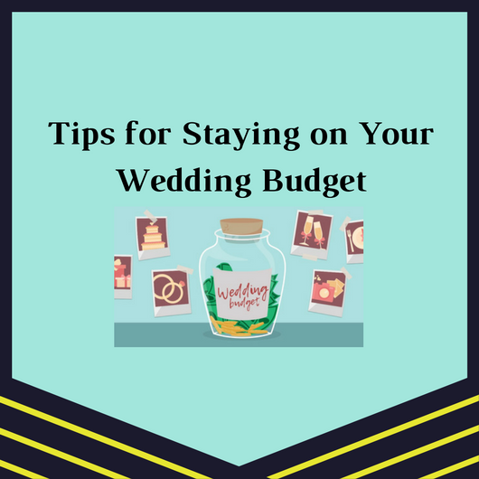 Tips for Staying on Your Wedding Budget