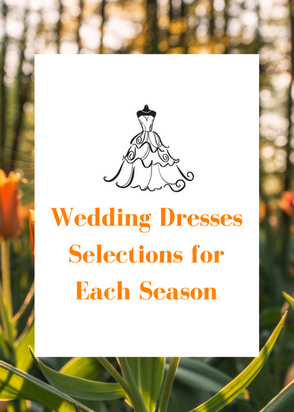 Wedding Dresses Selections for Each Season