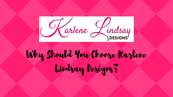Why Should You Choose Karlene Lindsay Designs?