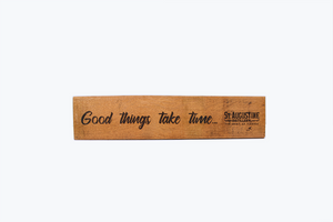 """Good things take time"" Wooden Message Sign"