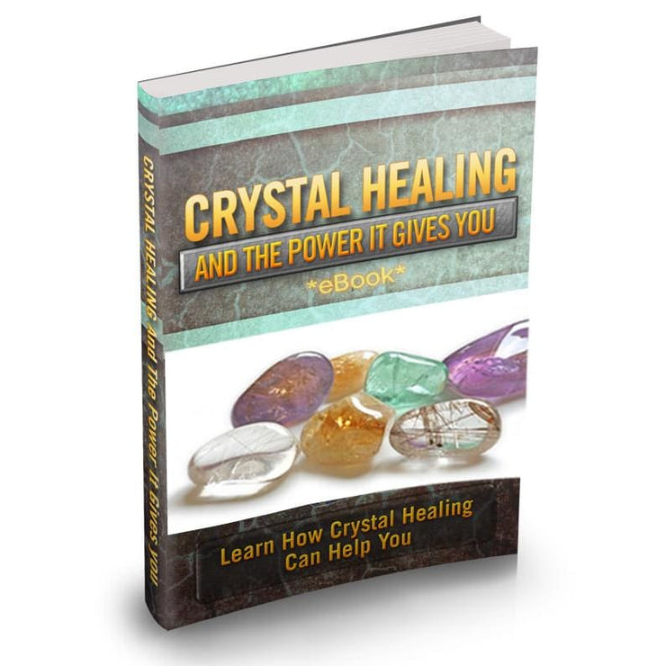 Crystal Healing & The Power It Gives You (Ebook)