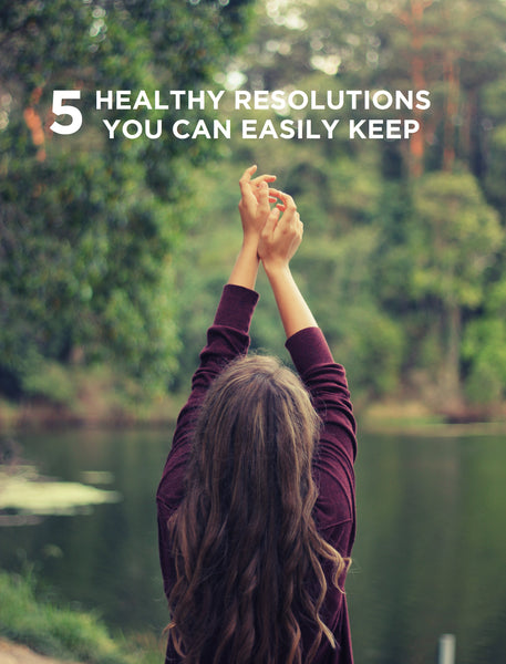 5 healthy new year's resolutions you can easily keep