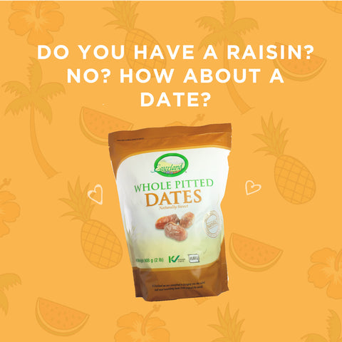 Do you have a raisin? No? How about a date? Food pun