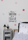 Be a Unicorn in a field of Horses - Wall Quote