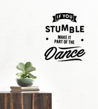 If you stumble, Make it part of the Dance - Wall Quote