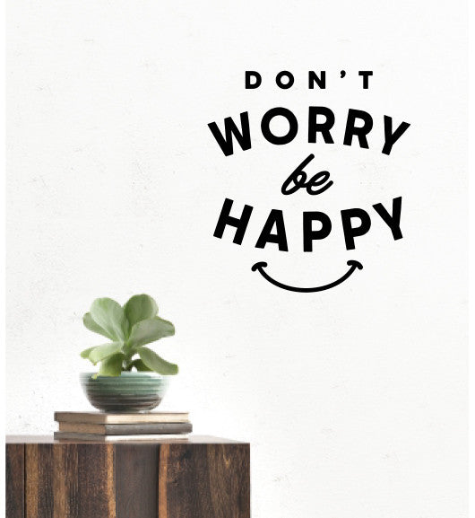 Dont Worry Be Happy Wall quote
