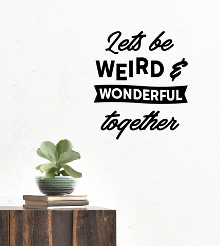 Lets be weird Wall Decal