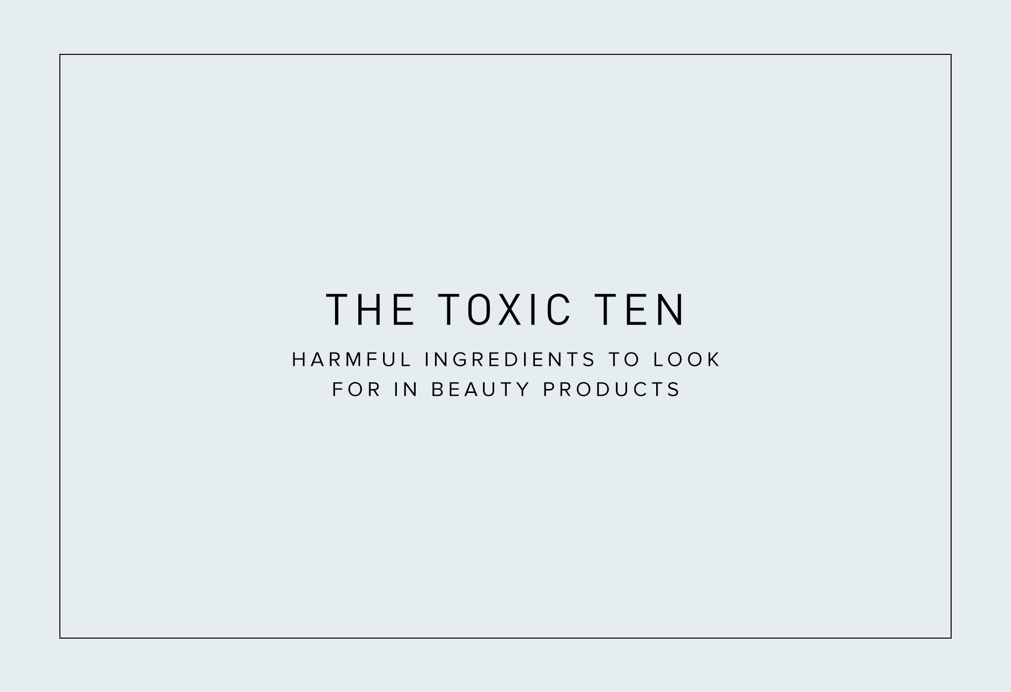 The Top 10 Toxic Beauty Ingredients