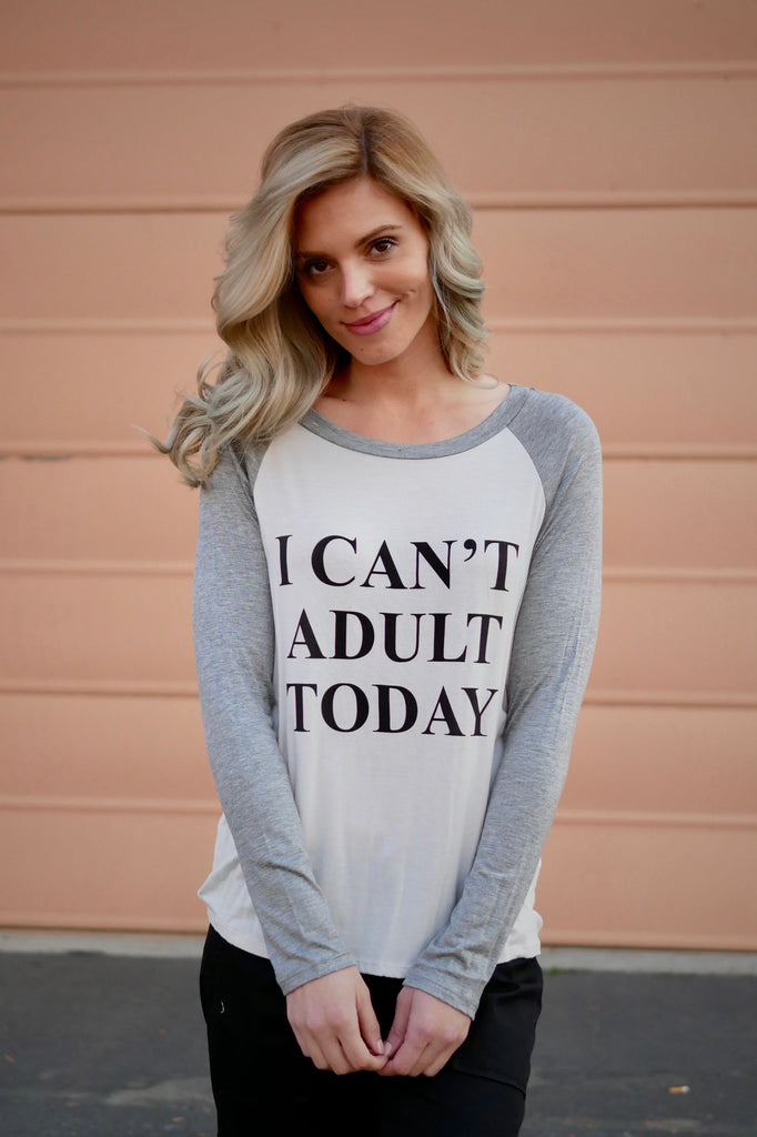 I Can't Adult Today Top (All Sizes)