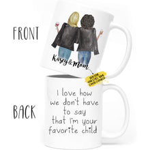 Load image into Gallery viewer, Custom Mother's Day Gift from Daughter, Personalized Mom and Daughter Mug with Names Hairstyle and Skin Tones - I Love How We don't Have to Say that I'm Your Favorite Child Coffee Mugs 11 Ounce