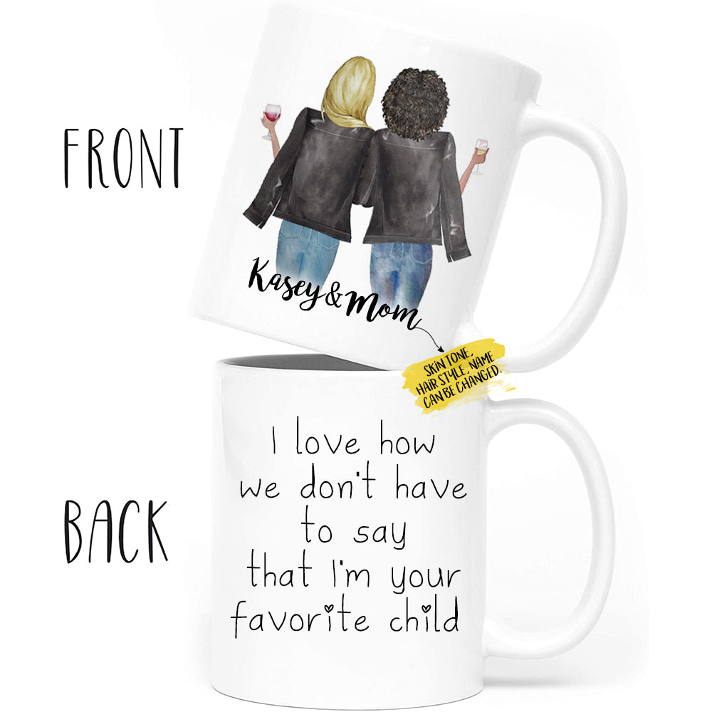 Custom Mother's Day Gift from Daughter, Personalized Mom and Daughter Mug with Names Hairstyle and Skin Tones - I Love How We don't Have to Say that I'm Your Favorite Child Coffee Mugs 11 Ounce