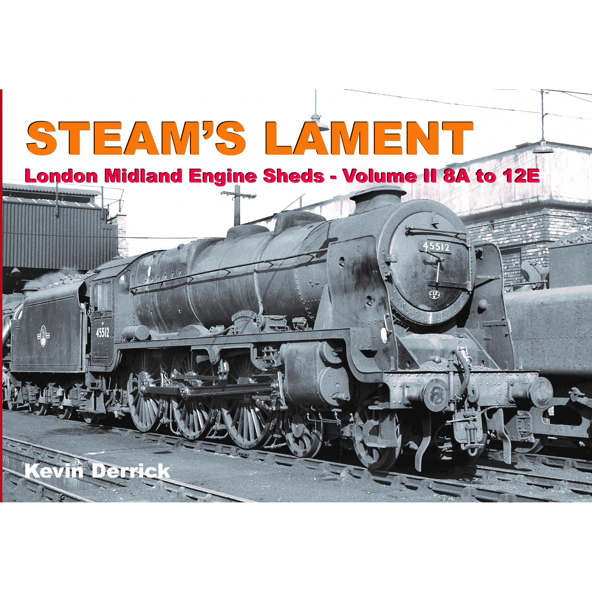 STEAM'S LAMENT London Midland Region Engine Sheds II 8A to 12E (STOCKS ARE GETTING LOW BE QUICK)