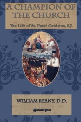 A Champion of the Church: The Life of St. Peter Canisius