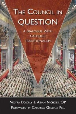 The Council in Question: A Dialogue with Catholic Traditionalism - Tumblar House
