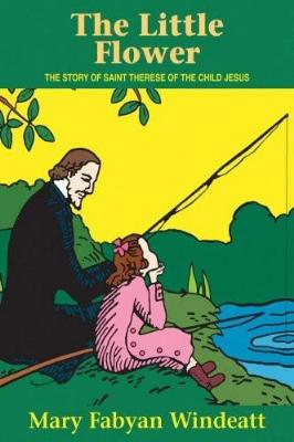 The Little Flower: The Story of St. Therese of the Child Jesus