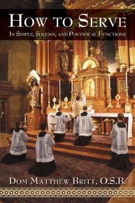 How to Serve: In Simple, Solemn and Pontifical Functions - Tumblar House