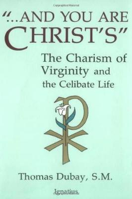 And You Are Christ's: The Charism of Virginity and the Celibate Life