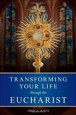 Transforming Your Life Through the Eucharist - Tumblar House