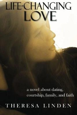 Life-Changing Love: A Novel about Dating, Courtship, Family, and Faith - Tumblar House