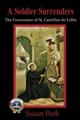 A Soldier Surrenders: The Conversion of Saint Camillus de Lellis