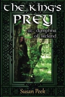 The King's Prey: Saint Dymphna of Ireland