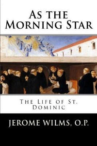 As the Morning Star: The Life of St. Dominic