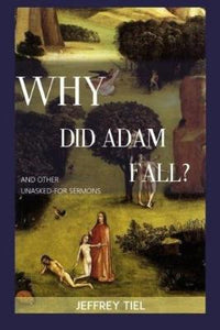 """Why Did Adam Fall?"" and Other Unasked-For Sermons"