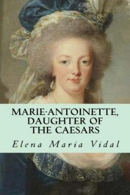 Marie-Antoinette, Daughter of the Caesars