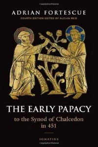 The Early Papacy: To the Synod of Chalcedon in 451
