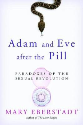 Adam and Eve After the Pill: Paradoxes of the Sexual Revolution