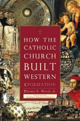 How the Catholic Church Built Western Civilization