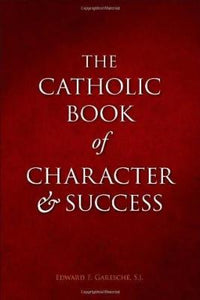 The Catholic Book of Character and Success