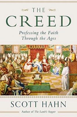 The Creed: Professing the Faith Through the Ages