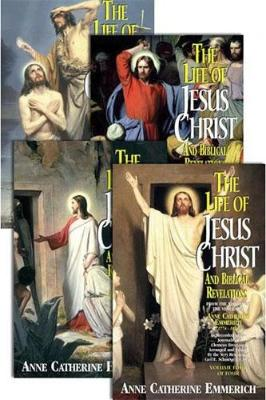 The Life of Jesus Christ and Biblical Revelations (4 Volume Set)