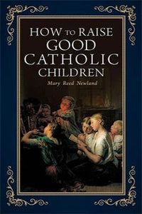 How to Raise Good Catholic Children