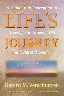 Life's Journey: A Guide from Conception to Growing Up, Growing Old, and Natural Death